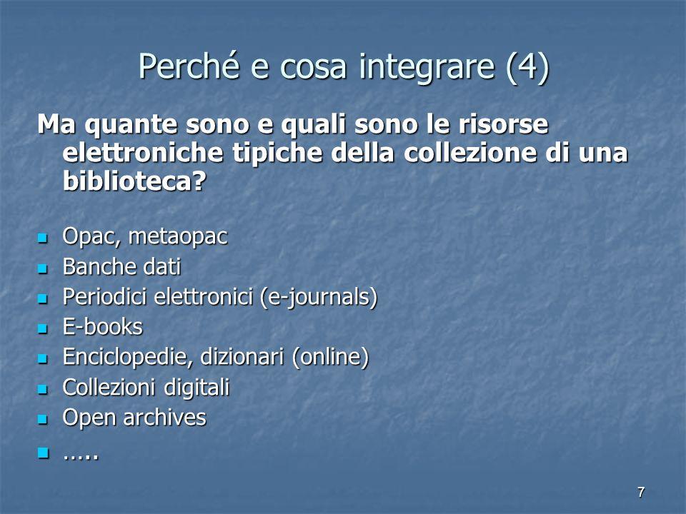 7 Perché e cosa integrare (4) Ma quante sono e quali sono le risorse elettroniche tipiche della collezione di una biblioteca? Opac, metaopac Opac, met