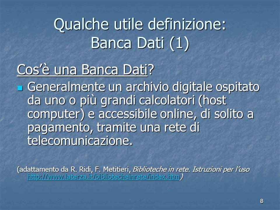 8 Qualche utile definizione: Banca Dati (1) Cosè una Banca Dati? Generalmente un archivio digitale ospitato da uno o più grandi calcolatori (host comp