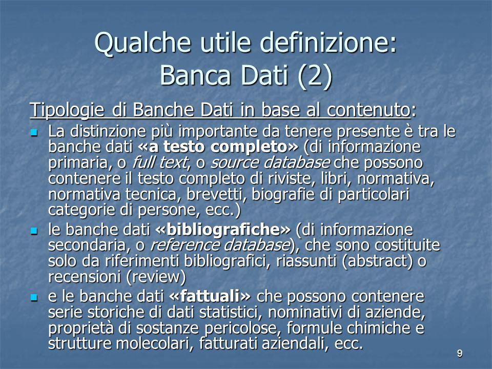 9 Qualche utile definizione: Banca Dati (2) Tipologie di Banche Dati in base al contenuto: La distinzione più importante da tenere presente è tra le b