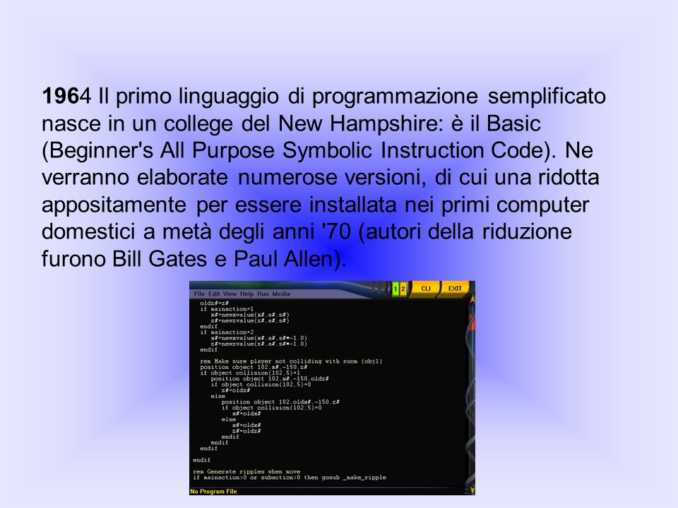 1964 Il primo linguaggio di programmazione semplificato nasce in un college del New Hampshire: è il Basic (Beginner's All Purpose Symbolic Instruction