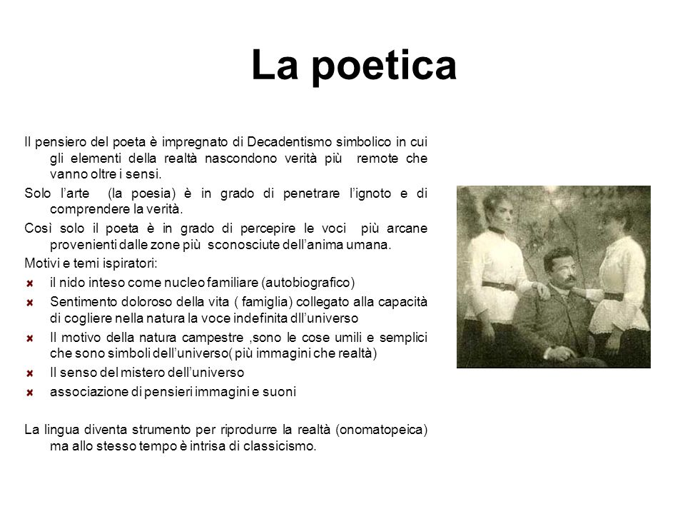 La poetica Il pensiero del poeta è impregnato di Decadentismo simbolico in cui gli elementi della realtà nascondono verità più remote che vanno oltre