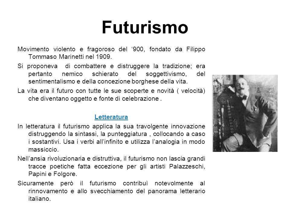 Futurismo Movimento violento e fragoroso del 900, fondato da Filippo Tommaso Marinetti nel 1909. Si proponeva di combattere e distruggere la tradizion