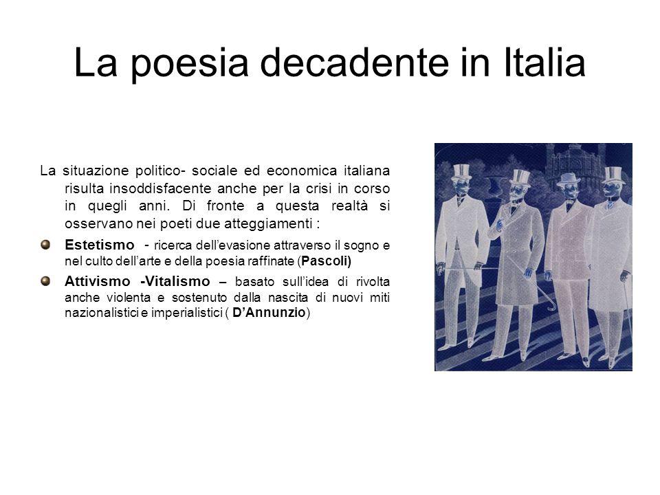 La poesia decadente in Italia La situazione politico- sociale ed economica italiana risulta insoddisfacente anche per la crisi in corso in quegli anni