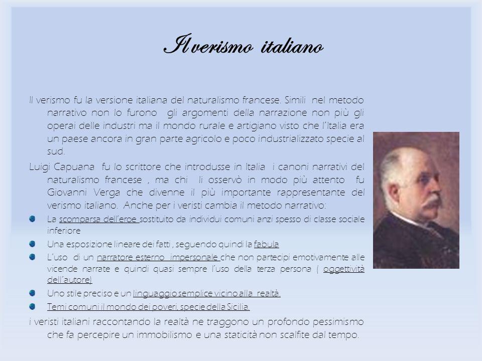 Il verismo italiano Il verismo fu la versione italiana del naturalismo francese. Simili nel metodo narrativo non lo furono gli argomenti della narrazi