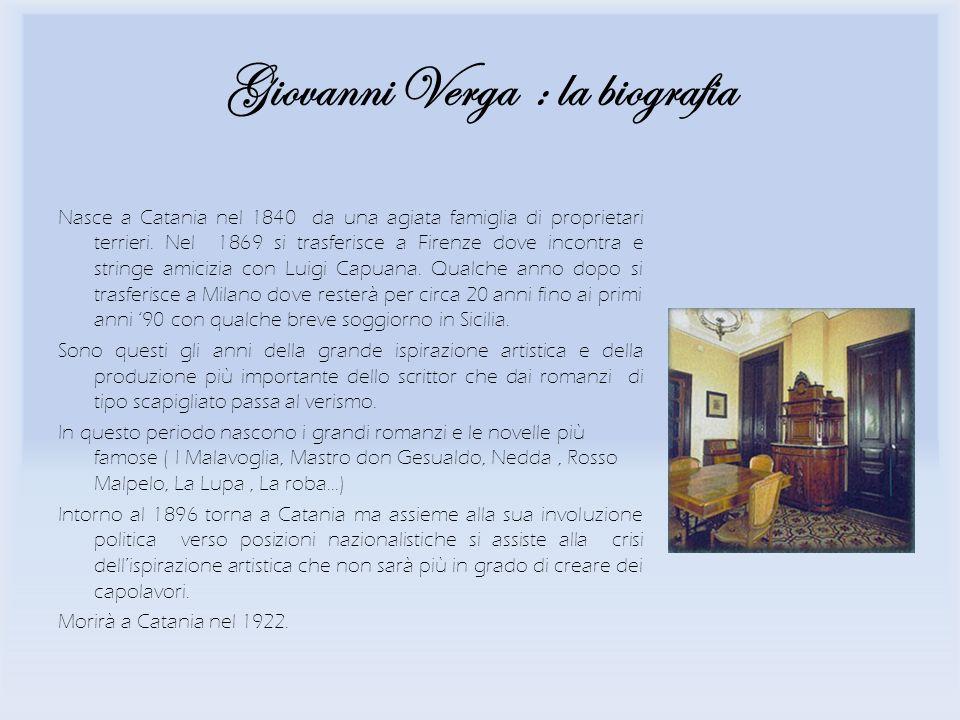 Giovanni Verga : la biografia Nasce a Catania nel 1840 da una agiata famiglia di proprietari terrieri. Nel 1869 si trasferisce a Firenze dove incontra