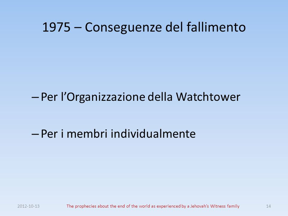 1975 – Conseguenze del fallimento – Per lOrganizzazione della Watchtower – Per i membri individualmente 2012-10-13The prophecies about the end of the