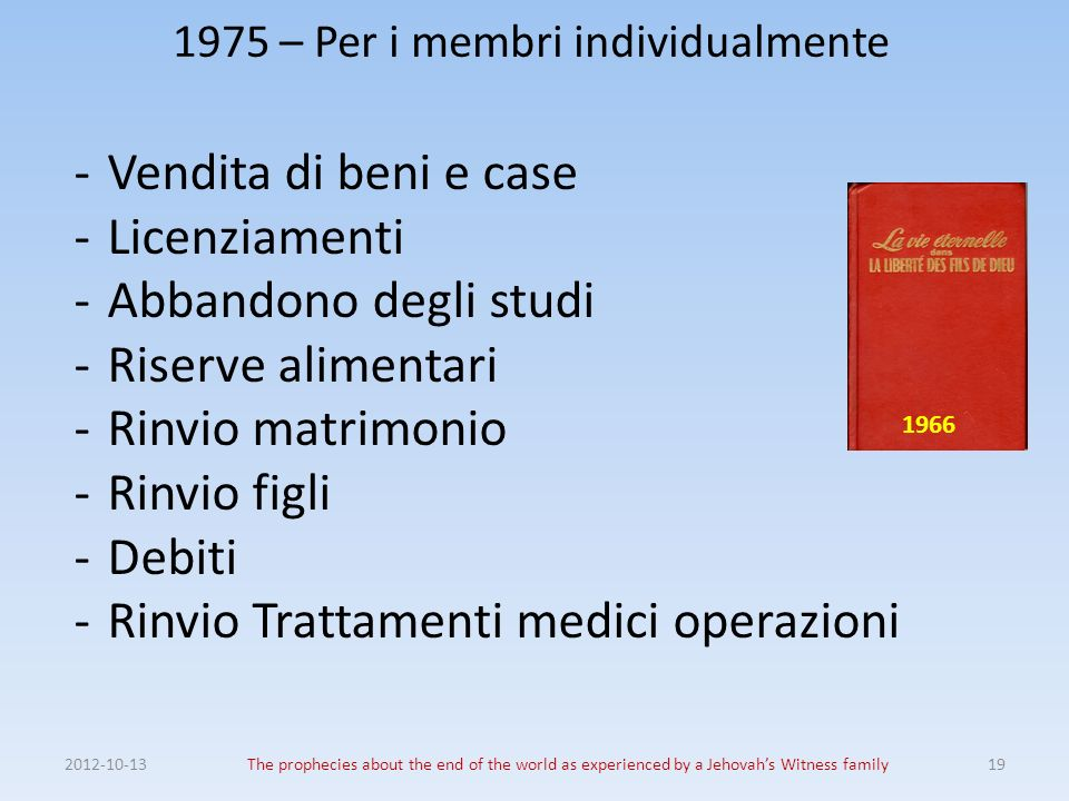 1975 – Per i membri individualmente 2012-10-13The prophecies about the end of the world as experienced by a Jehovahs Witness family19 -Vendita di beni
