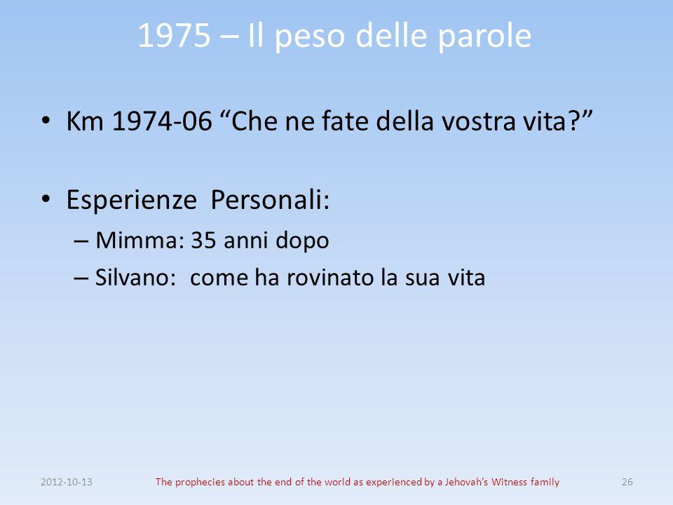1975 – Il peso delle parole Km 1974-06 Che ne fate della vostra vita? Esperienze Personali: – Mimma: 35 anni dopo – Silvano: come ha rovinato la sua v