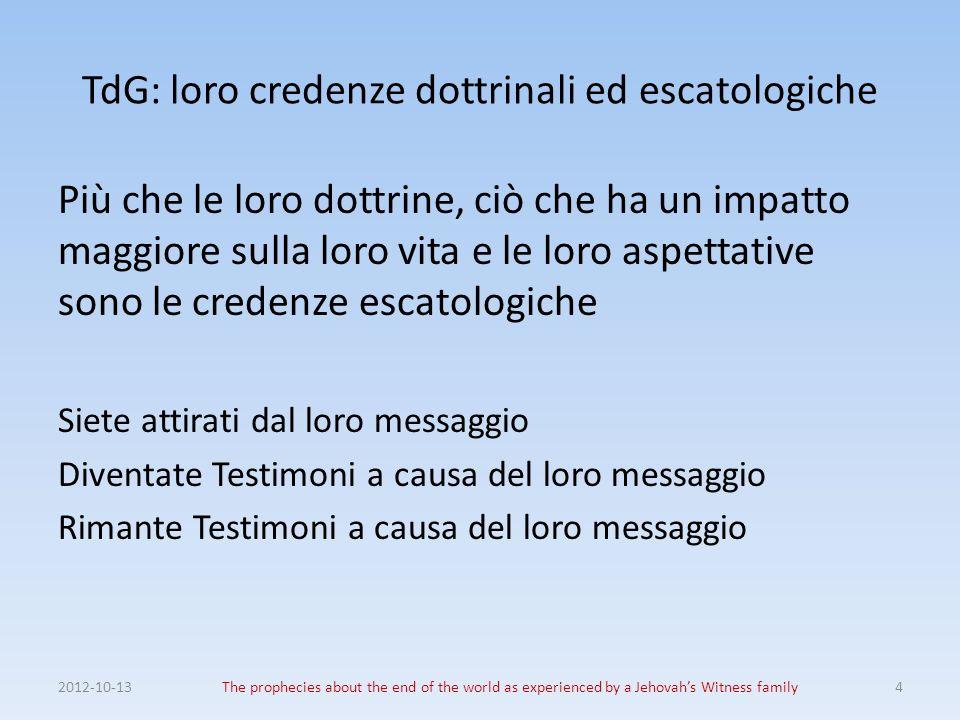 TdG: loro credenze dottrinali ed escatologiche Più che le loro dottrine, ciò che ha un impatto maggiore sulla loro vita e le loro aspettative sono le
