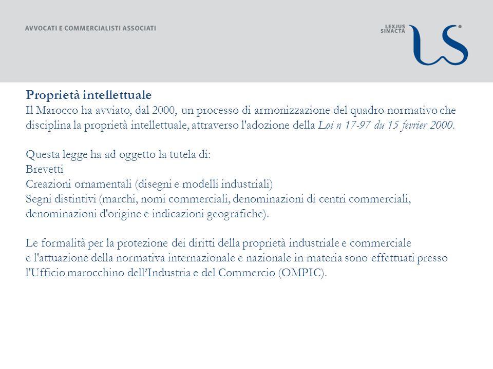 Proprietà intellettuale Il Marocco ha avviato, dal 2000, un processo di armonizzazione del quadro normativo che disciplina la proprietà intellettuale, attraverso l adozione della Loi n 17-97 du 15 fevrier 2000.