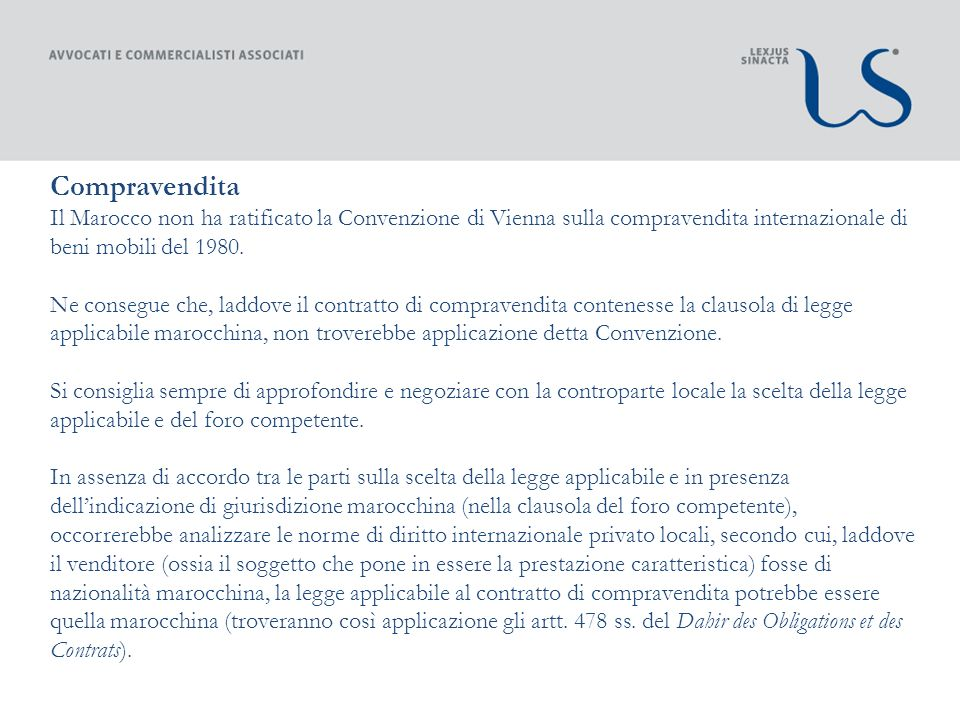 Compravendita Il Marocco non ha ratificato la Convenzione di Vienna sulla compravendita internazionale di beni mobili del 1980.