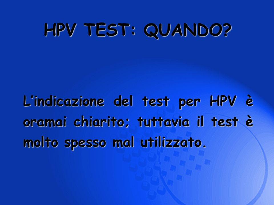 Lindicazione del test per HPV è oramai chiarito; tuttavia il test è molto spesso mal utilizzato. HPV TEST: QUANDO?