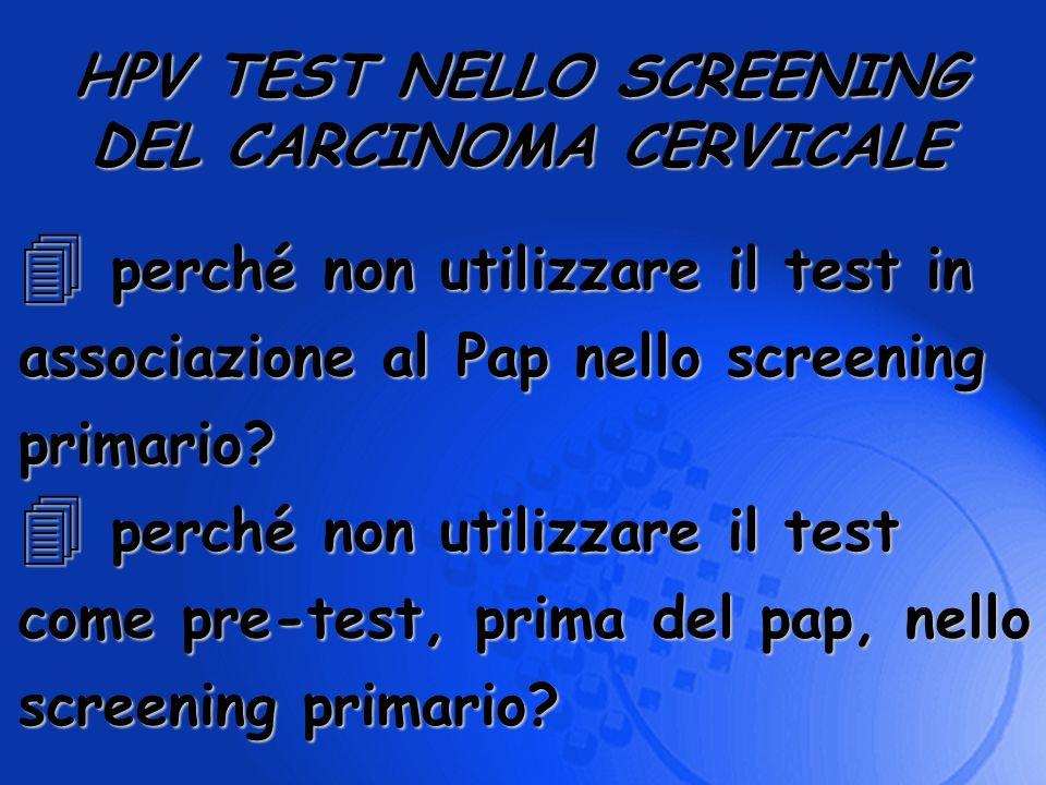 4 perché non utilizzare il test in associazione al Pap nello screening primario? 4 perché non utilizzare il test come pre-test, prima del pap, nello s