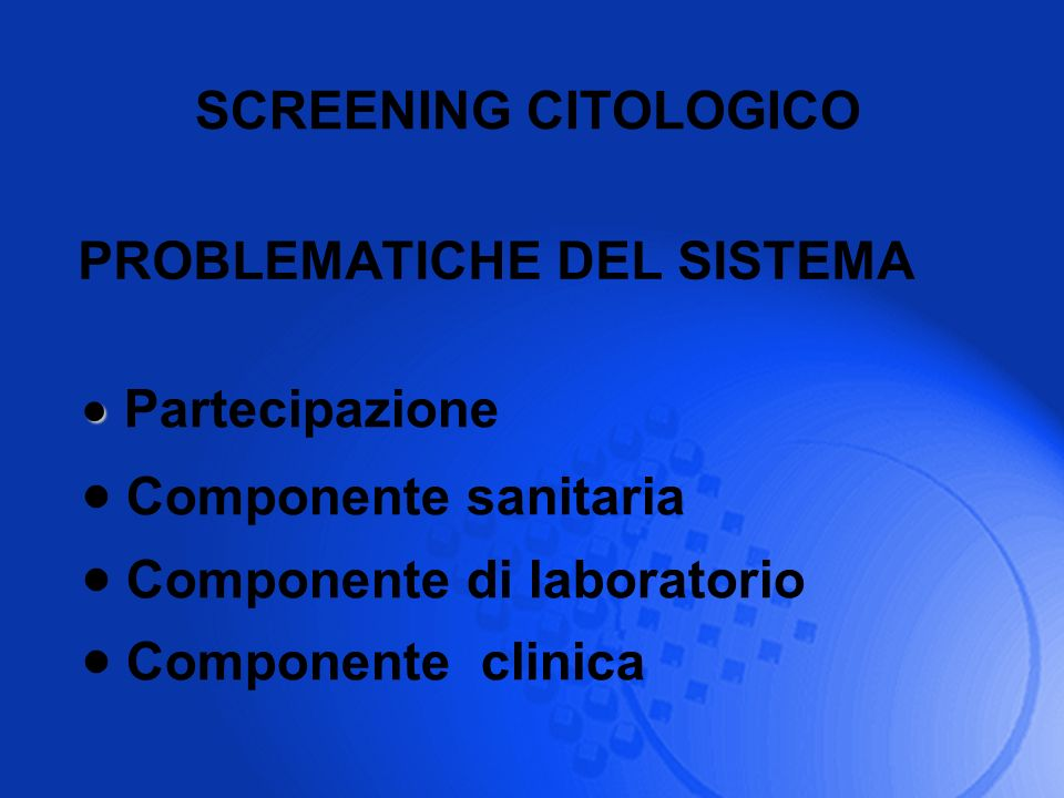 PROBLEMATICHE DEL SISTEMA SCREENING CITOLOGICO Partecipazione Componente sanitaria Componente di laboratorio Componente clinica