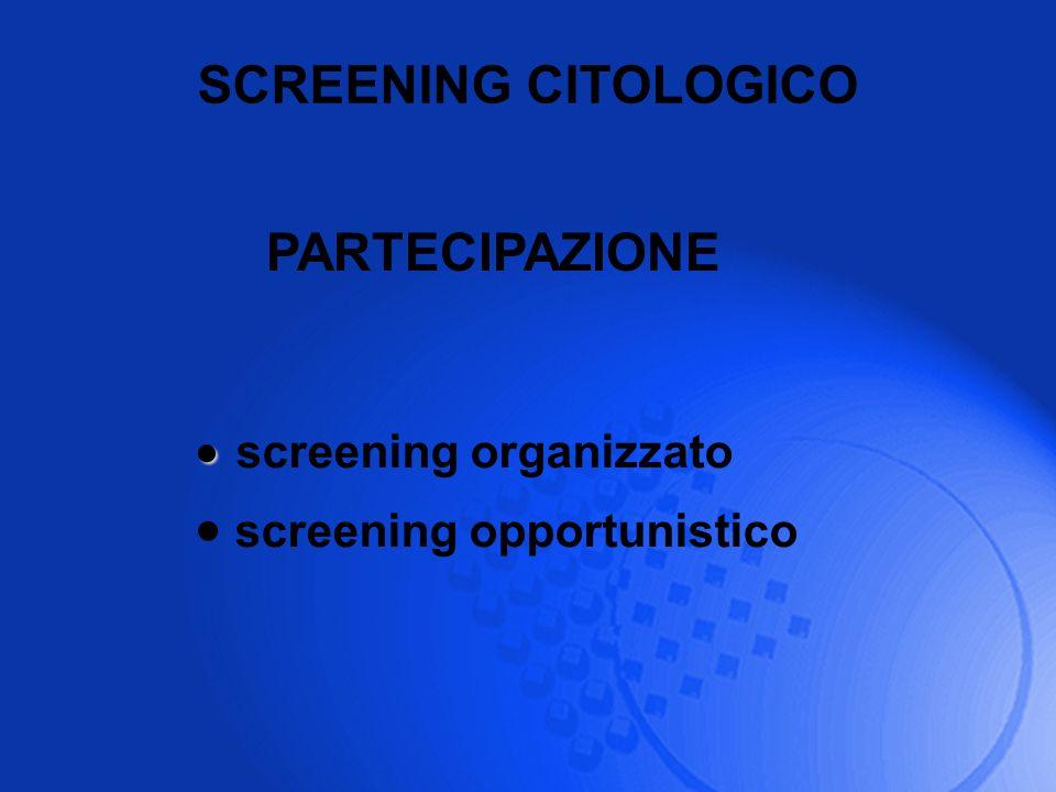 SCREENING CITOLOGICO screening organizzato screening opportunistico PARTECIPAZIONE