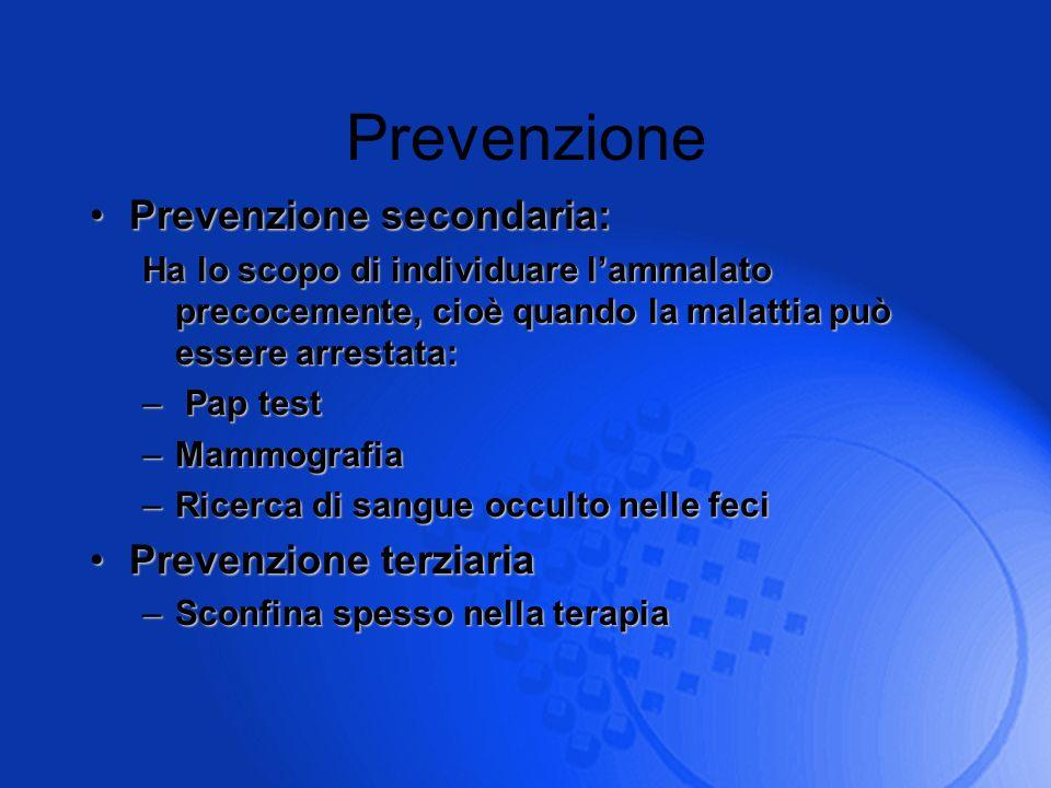 Prevenzione Prevenzione secondaria:Prevenzione secondaria: Ha lo scopo di individuare lammalato precocemente, cioè quando la malattia può essere arres