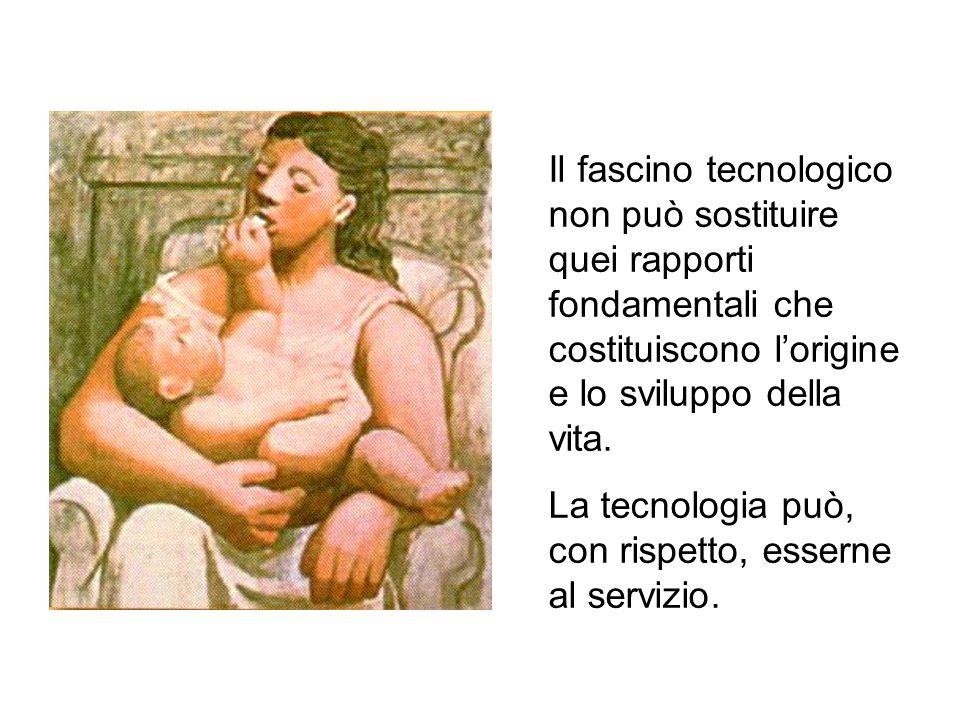 Il fascino tecnologico non può sostituire quei rapporti fondamentali che costituiscono lorigine e lo sviluppo della vita.