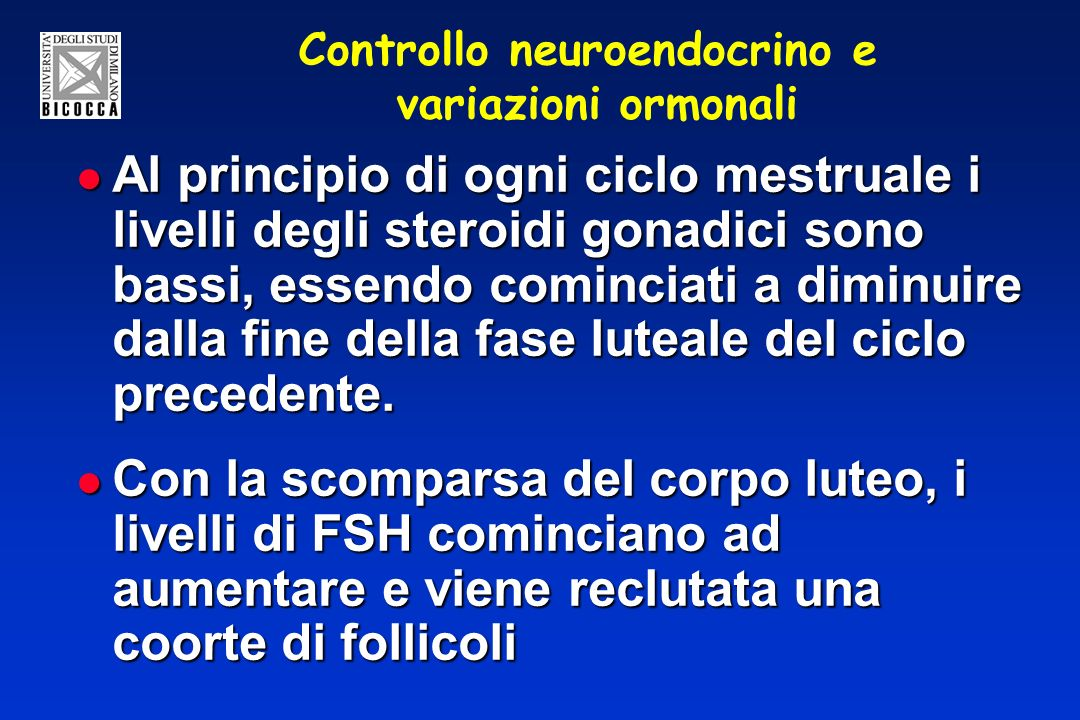 Controllo neuroendocrino e variazioni ormonali Al principio di ogni ciclo mestruale i livelli degli steroidi gonadici sono bassi, essendo cominciati a