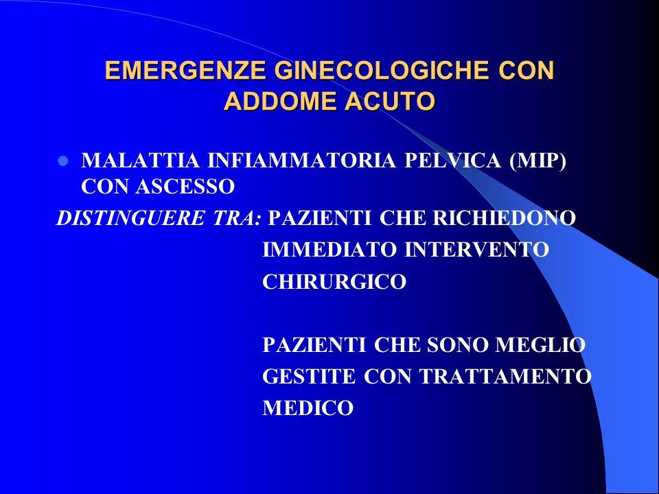 EMERGENZE GINECOLOGICHE CON ADDOME ACUTO MALATTIA INFIAMMATORIA PELVICA (MIP) CON ASCESSO DISTINGUERE TRA: PAZIENTI CHE RICHIEDONO IMMEDIATO INTERVENTO CHIRURGICO PAZIENTI CHE SONO MEGLIO GESTITE CON TRATTAMENTO MEDICO