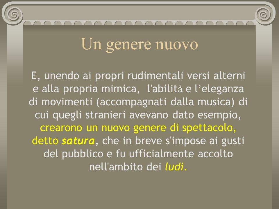 Un genere nuovo E, unendo ai propri rudimentali versi alterni e alla propria mimica, l'abilit à e l eleganza di movimenti (accompagnati dalla musica)