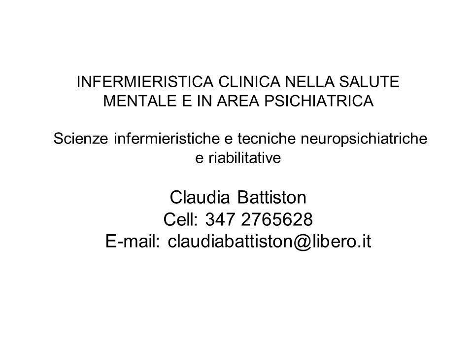 INFERMIERISTICA CLINICA NELLA SALUTE MENTALE E IN AREA PSICHIATRICA Scienze infermieristiche e tecniche neuropsichiatriche e riabilitative Claudia Bat
