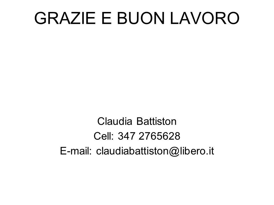 GRAZIE E BUON LAVORO Claudia Battiston Cell: 347 2765628 E-mail: claudiabattiston@libero.it