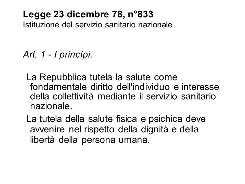 Legge 23 dicembre 78, n°833 Istituzione del servizio sanitario nazionale Art. 1 - I princìpi. La Repubblica tutela la salute come fondamentale diritto