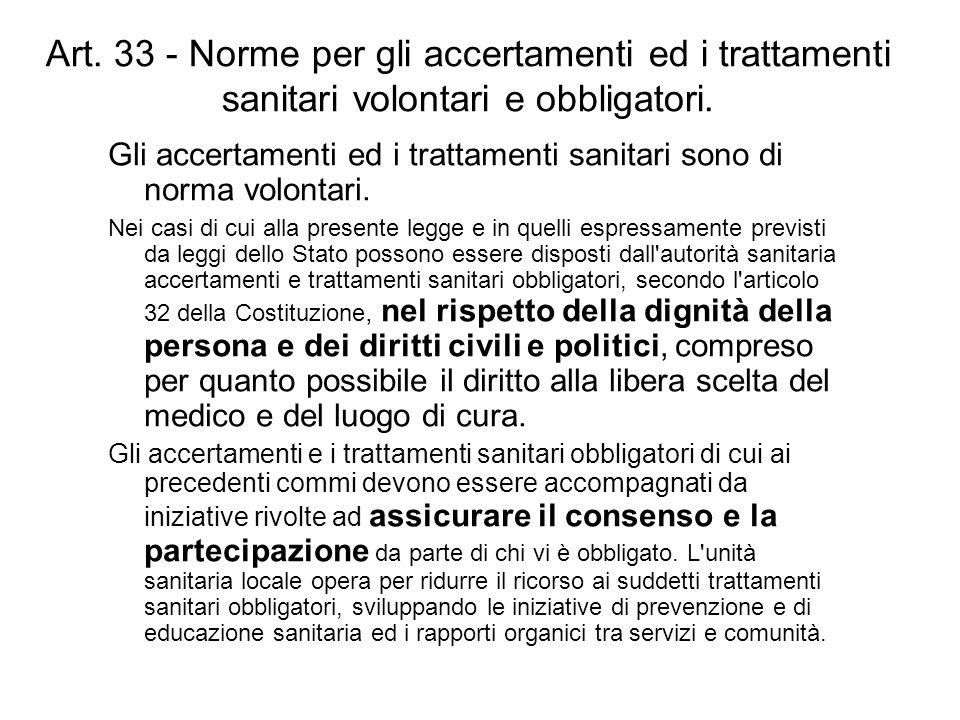 Art. 33 - Norme per gli accertamenti ed i trattamenti sanitari volontari e obbligatori. Gli accertamenti ed i trattamenti sanitari sono di norma volon