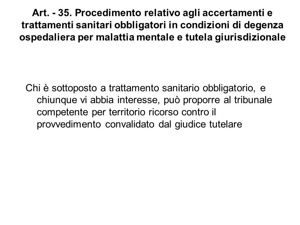 Art. - 35. Procedimento relativo agli accertamenti e trattamenti sanitari obbligatori in condizioni di degenza ospedaliera per malattia mentale e tute