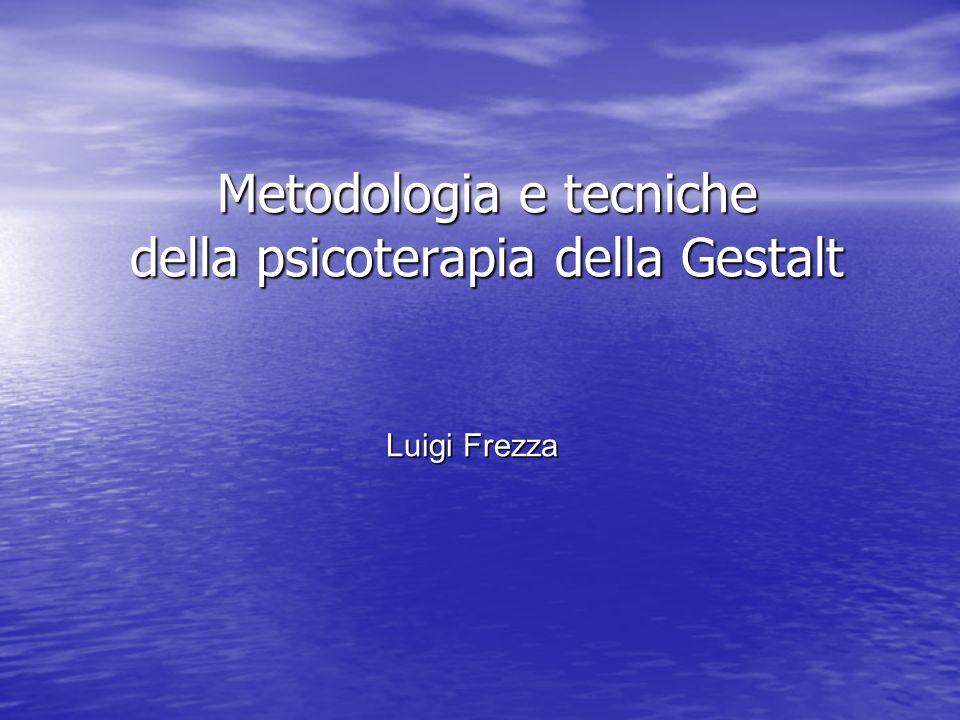 Metodologia della Gestalt a.Incoraggiamento –Maternage –Comunica al cliente tu puoi –Terapia centrata sul cliente