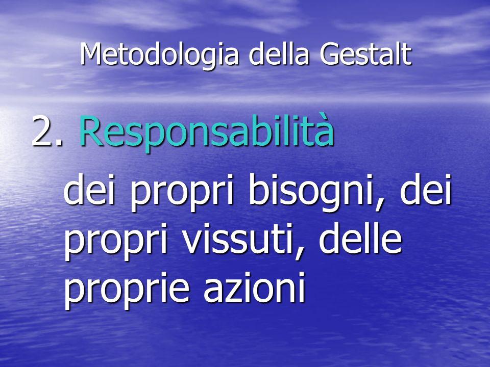 Metodologia della Gestalt 2. Responsabilità dei propri bisogni, dei propri vissuti, delle proprie azioni