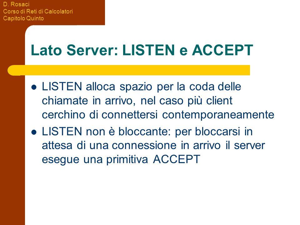 D. Rosaci Corso di Reti di Calcolatori Capitolo Quinto Lato Server: LISTEN e ACCEPT LISTEN alloca spazio per la coda delle chiamate in arrivo, nel cas