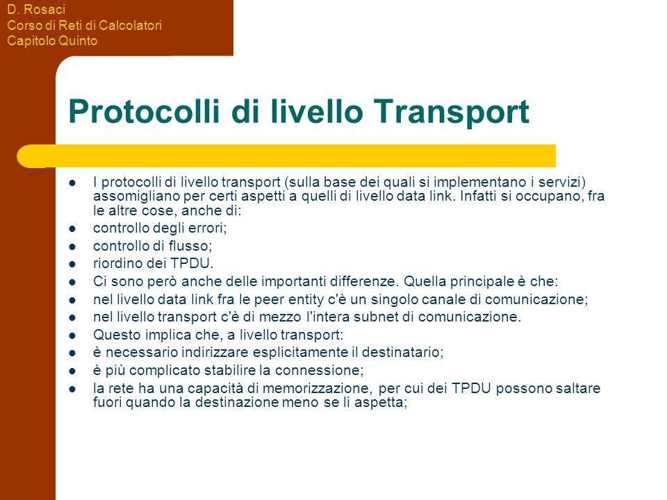 D. Rosaci Corso di Reti di Calcolatori Capitolo Quinto Protocolli di livello Transport I protocolli di livello transport (sulla base dei quali si impl