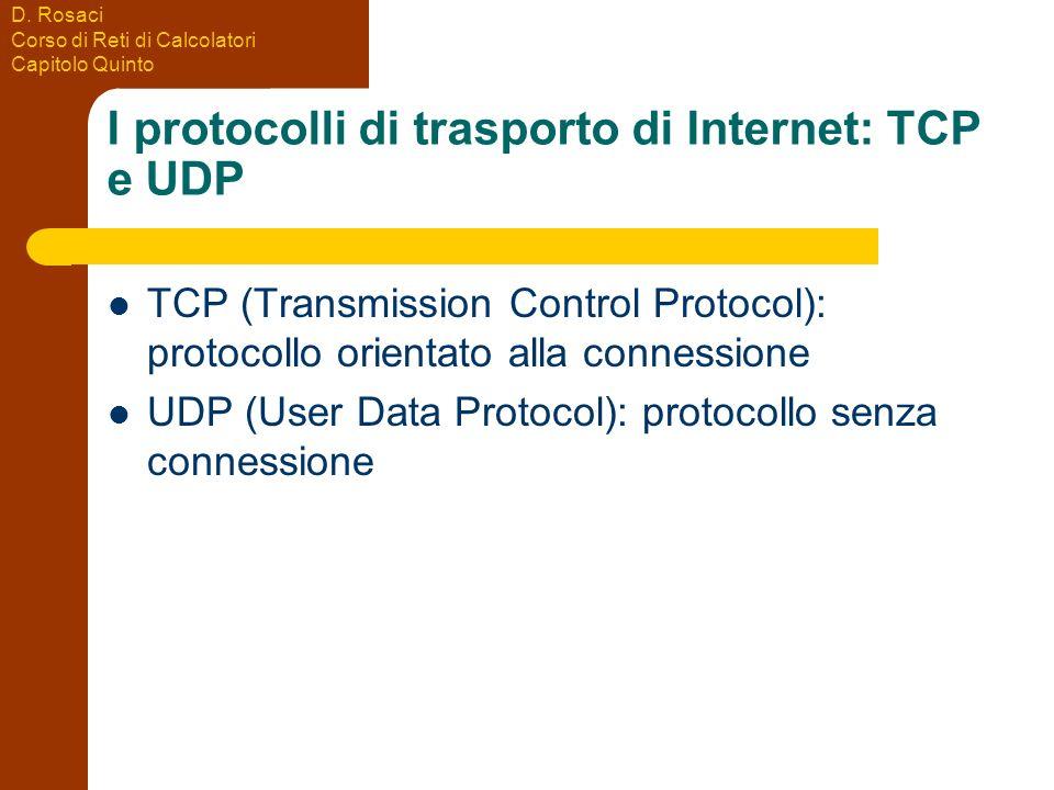 D. Rosaci Corso di Reti di Calcolatori Capitolo Quinto I protocolli di trasporto di Internet: TCP e UDP TCP (Transmission Control Protocol): protocoll