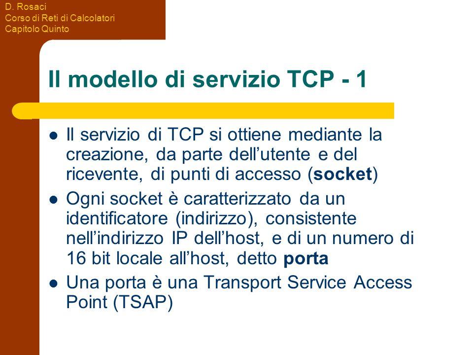 D. Rosaci Corso di Reti di Calcolatori Capitolo Quinto Il modello di servizio TCP - 1 Il servizio di TCP si ottiene mediante la creazione, da parte de