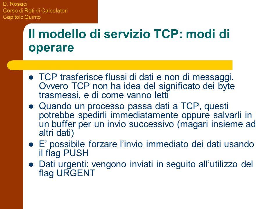 D. Rosaci Corso di Reti di Calcolatori Capitolo Quinto Il modello di servizio TCP: modi di operare TCP trasferisce flussi di dati e non di messaggi. O
