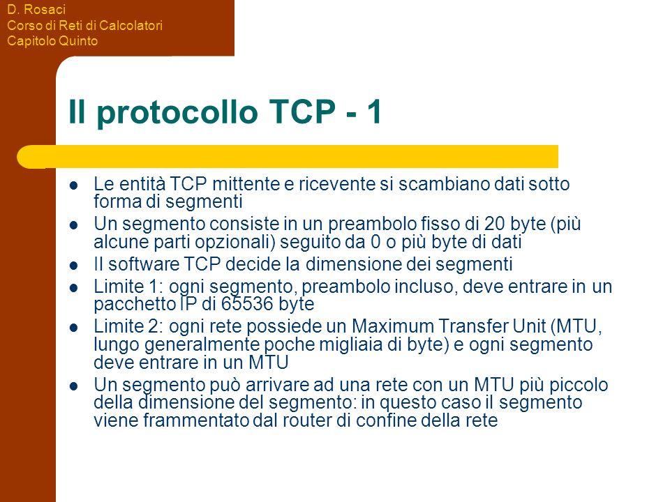 D. Rosaci Corso di Reti di Calcolatori Capitolo Quinto Il protocollo TCP - 1 Le entità TCP mittente e ricevente si scambiano dati sotto forma di segme