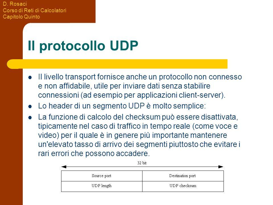 D. Rosaci Corso di Reti di Calcolatori Capitolo Quinto Il protocollo UDP Il livello transport fornisce anche un protocollo non connesso e non affidabi