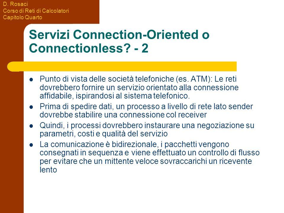 D. Rosaci Corso di Reti di Calcolatori Capitolo Quarto Servizi Connection-Oriented o Connectionless? - 2 Punto di vista delle società telefoniche (es.
