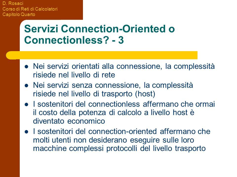 D. Rosaci Corso di Reti di Calcolatori Capitolo Quarto Servizi Connection-Oriented o Connectionless? - 3 Nei servizi orientati alla connessione, la co