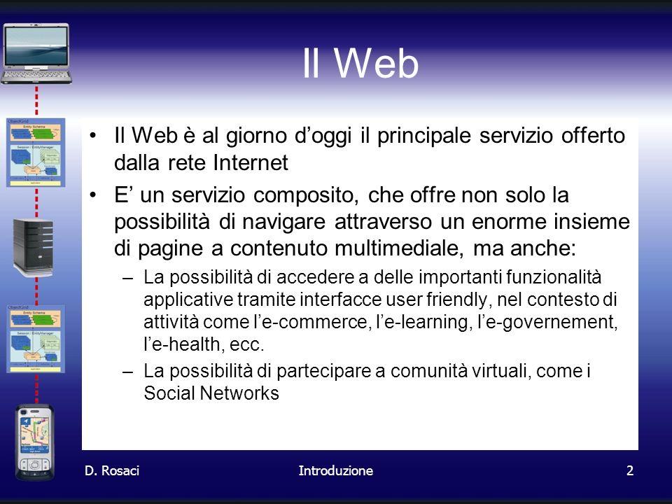 2 Il Web Il Web è al giorno doggi il principale servizio offerto dalla rete Internet E un servizio composito, che offre non solo la possibilità di nav