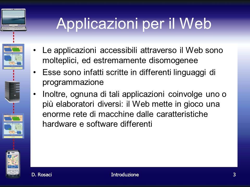 3 Applicazioni per il Web Le applicazioni accessibili attraverso il Web sono molteplici, ed estremamente disomogenee Esse sono infatti scritte in diff