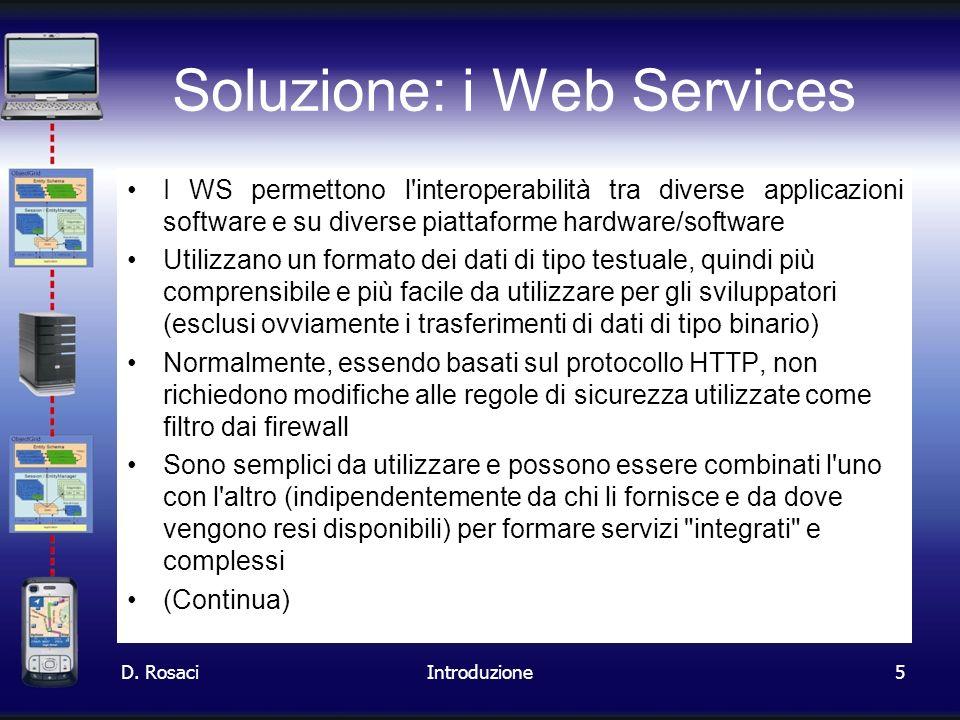 5 Soluzione: i Web Services I WS permettono l'interoperabilità tra diverse applicazioni software e su diverse piattaforme hardware/software Utilizzano