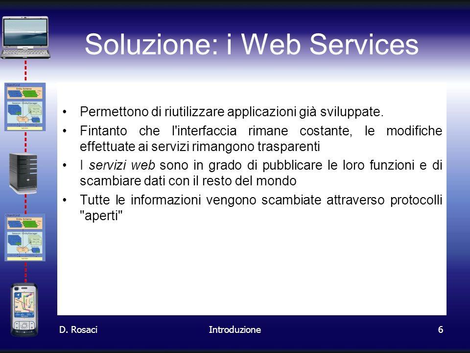 6 Soluzione: i Web Services Permettono di riutilizzare applicazioni già sviluppate. Fintanto che l'interfaccia rimane costante, le modifiche effettuat