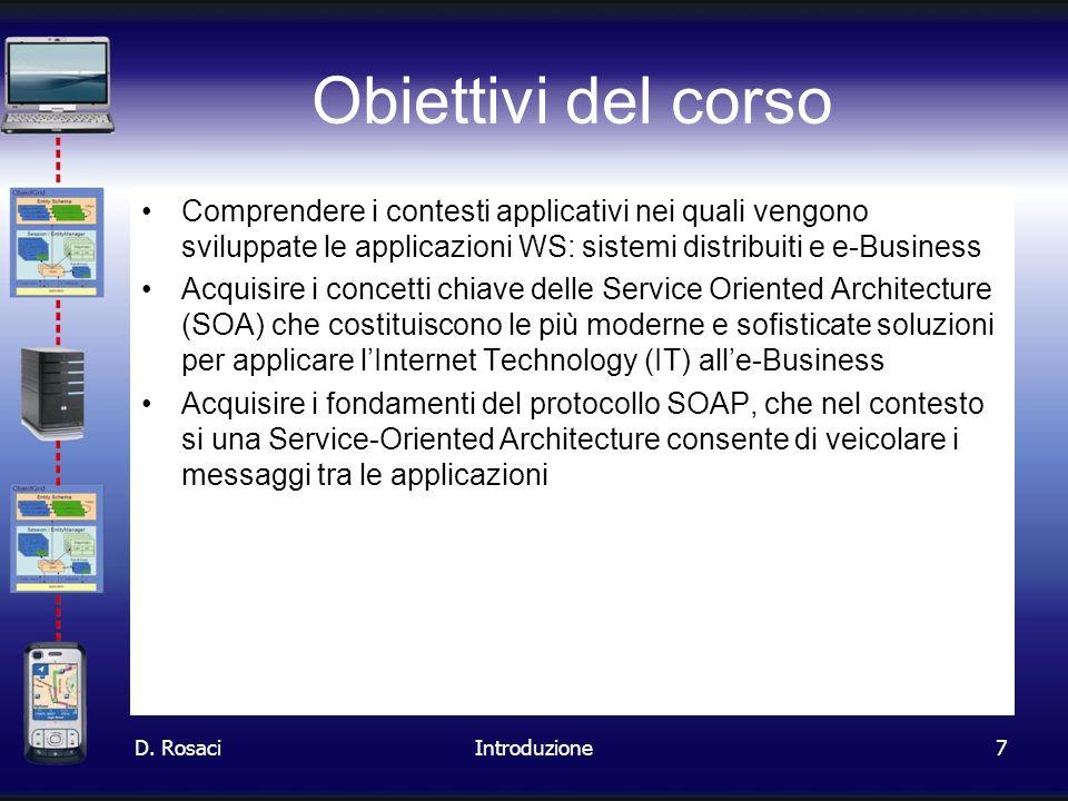 7 Obiettivi del corso Comprendere i contesti applicativi nei quali vengono sviluppate le applicazioni WS: sistemi distribuiti e e-Business Acquisire i