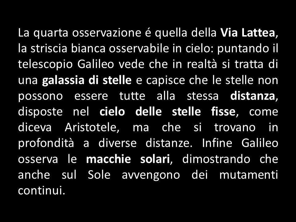 La quarta osservazione é quella della Via Lattea, la striscia bianca osservabile in cielo: puntando il telescopio Galileo vede che in realtà si tratta