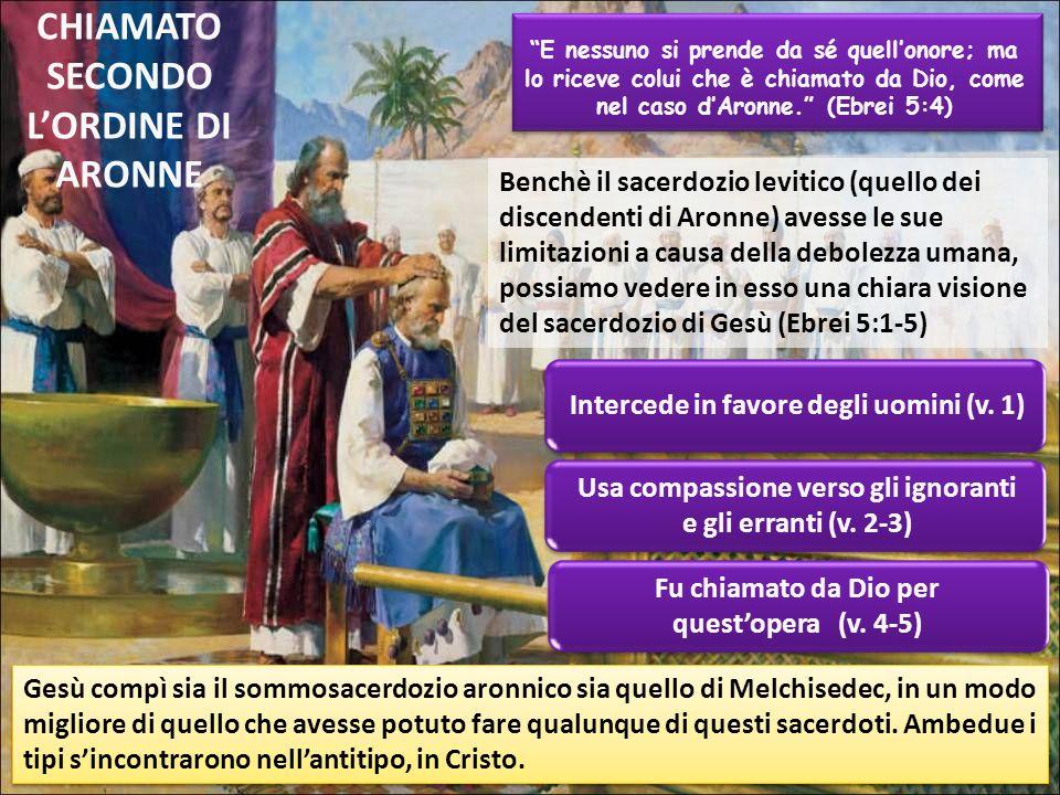 CHIAMATO SECONDO LORDINE DI ARONNE E nessuno si prende da sé quellonore; ma lo riceve colui che è chiamato da Dio, come nel caso dAronne.