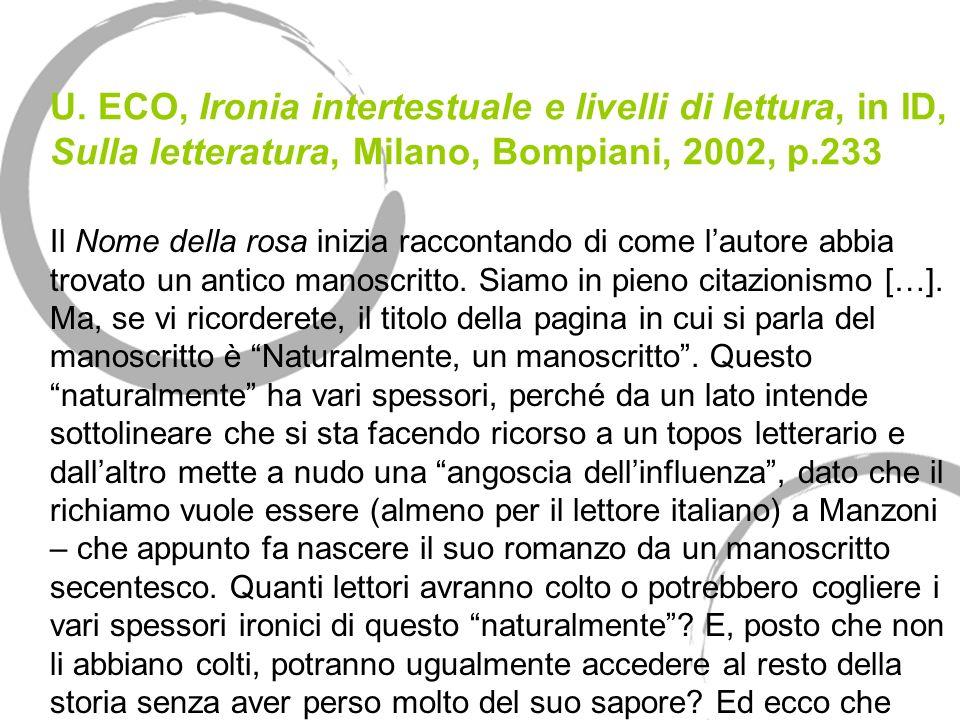 U. ECO, Ironia intertestuale e livelli di lettura, in ID, Sulla letteratura, Milano, Bompiani, 2002, p.233 Il Nome della rosa inizia raccontando di co