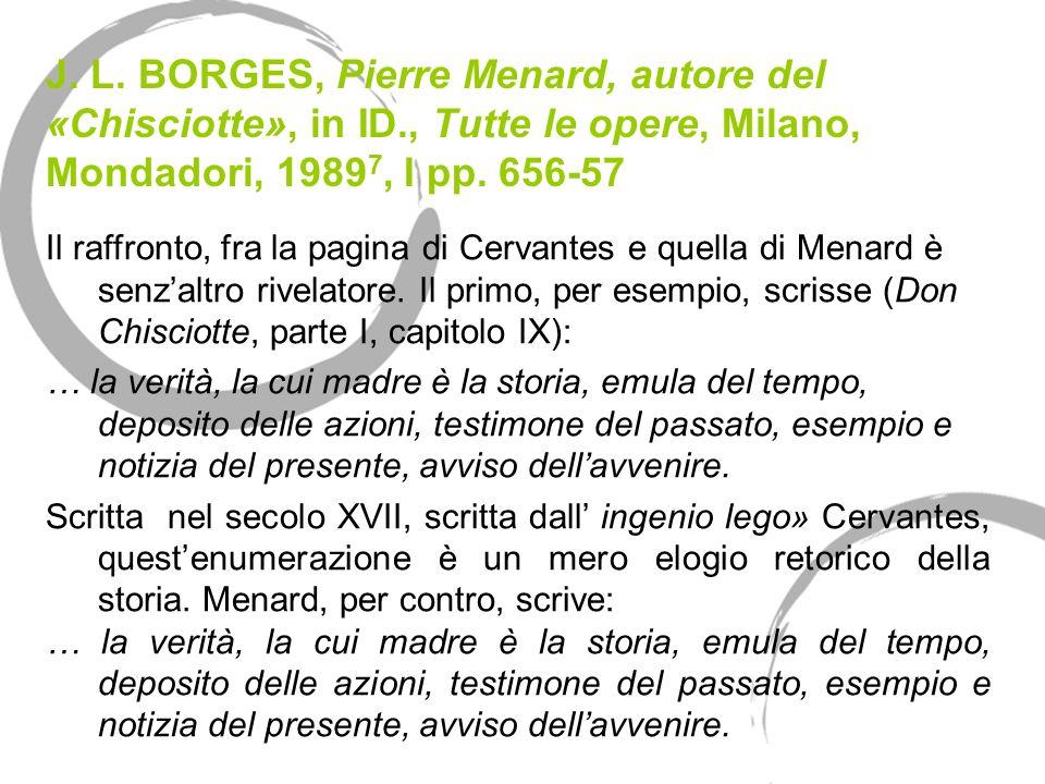 J. L. BORGES, Pierre Menard, autore del «Chisciotte», in ID., Tutte le opere, Milano, Mondadori, 1989 7, I pp. 656-57 Il raffronto, fra la pagina di C