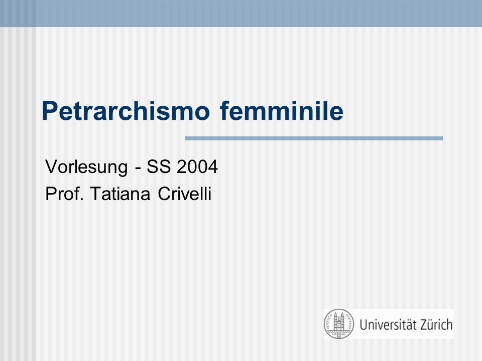 Petrarchismo femminile Vorlesung - SS 2004 Prof. Tatiana Crivelli